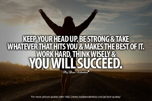 Your Head Up. Be Strong & Take Whatever That Hits You & Makes The Best ...