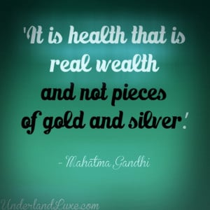 Wisdom quotes it is health that is real wealth and not pieces of gold ...