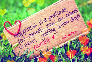 Happiness Is a Perfume You Cannot Pour On Others without Getting A Few ...