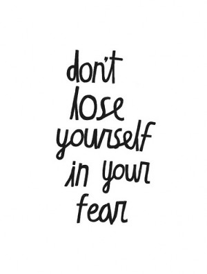 don;t, fear, lose yourself, quote