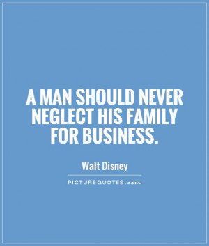 man should never neglect his family for business Picture Quote #1