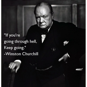 If you're going through hell,Keep going.