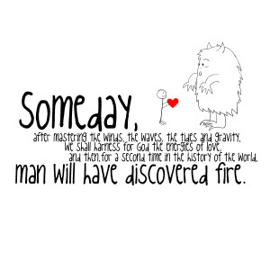 Man Will Have Discovered Fire ~ Inspirational Quote