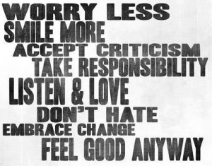 ... , listen & love, don't hate, embrace change, feel good anyway