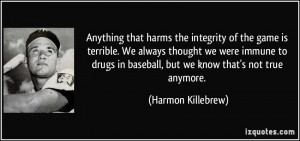 Anything that harms the integrity of the game is terrible. We always ...
