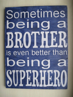 ... for my boys, but because I have a few superhero brothers of my own