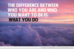 , quote, quotes, the difference between who you are and who you ...