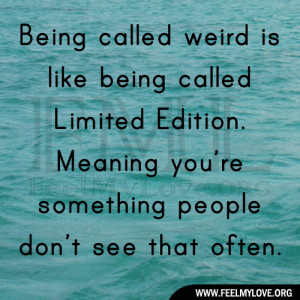 Being-called-weird-is-like-being-called-Limited1.jpg