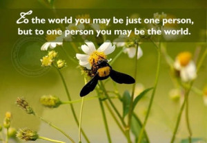 Love Sayings: You may be the world to one person
