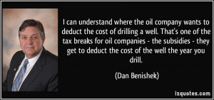 to deduct the cost of drilling a well. That's one of the tax breaks ...
