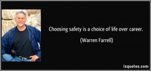 Choosing safety is a choice of life over career. - Warren Farrell