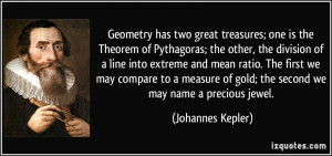 Geometry has two great treasures; one is the Theorem of Pythagoras ...