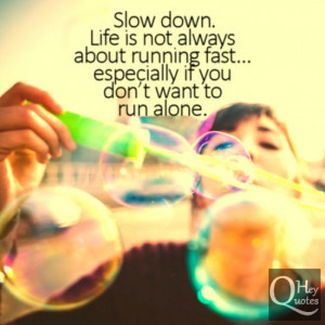 Life quote about slowing down and enjoying life being happy