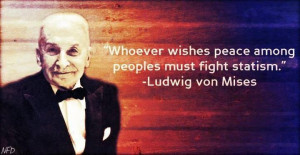 ... wishes peace among peoples must fight statism.