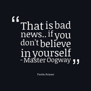 Quotes Picture: that is bad news if you don't believe in yourself ...