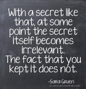 Some secrets are bad and shouldn't be kept. Use your judgment.