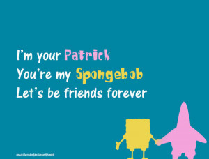 im-your-patrick-youre-my-spongebab-lets-be-friends-forever-friendship ...