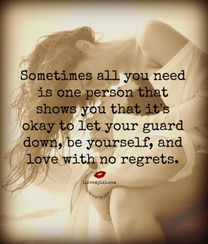 Sometimes all you need is one person that shows you it's okay to let ...