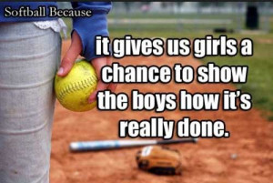 11. Softball gives girls a chance to show the boys how it's really ...