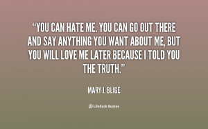 quote-Mary-J.-Blige-you-can-hate-me-you-can-go-67009.png