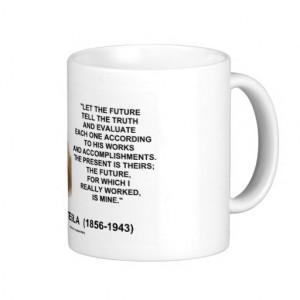 Nikola Tesla Let The Future Tell The Truth Quote Classic White Coffee ...