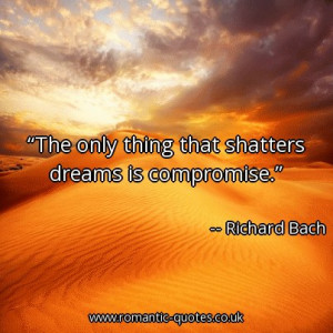 the-only-thing-that-shatters-dreams-is-compromise_403x403_54163.jpg