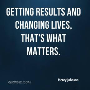 Henry Johnson - Getting results and changing lives, that's what ...