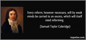 Every reform, however necessary, will by weak minds be carried to an ...
