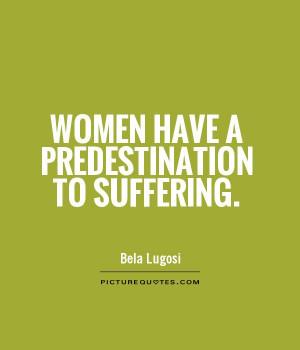 Women Quotes Suffering Quotes Bela Lugosi Quotes