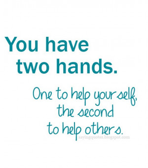 You have two hands one to help yourself