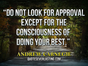 ... look for approval except for the consciousness of doing your best
