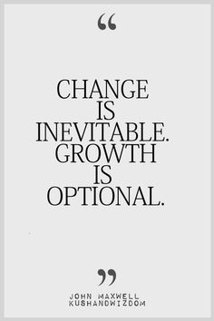 ... is inevitable. Growth is optional. -- John Maxwell #quote #truth More