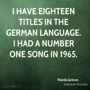 Wanda Jackson - I have eighteen titles in the German language. I had a ...