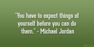 """... things of yourself before you can do them."""" – Michael Jordan"""
