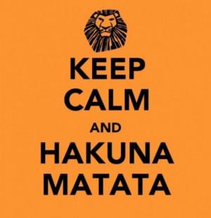 Quotes / Have a nice week end! Keep calm and Hakuna Matata.