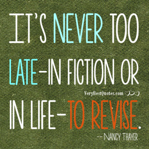 It's never too late-in fiction or in life-to revise. -- Nancy Thayer