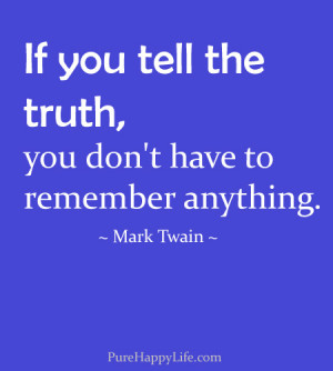 Life Quote: If you tell the truth, you don't have to..