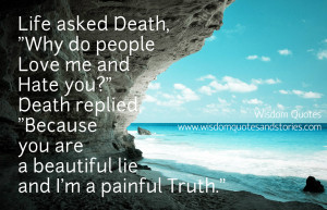 """... Death replied, """"Because you are a beautiful lie and I'm a painful"""