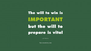 The will to win is important, but the will to prepare is vital ...