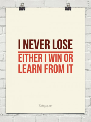 never lose _____ either i win or learn from it #180164