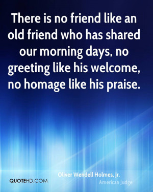 ... morning days, no greeting like his welcome, no homage like his praise