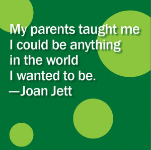 be anything Parenting Quotes Word Of Wisdom Joan Jett Band Quotes