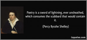 Poetry is a sword of lightning, ever unsheathed, which consumes the ...