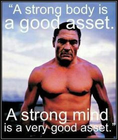... is a good asset. A strong mind is a very good asset.