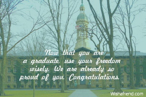 ... your freedom wisely. We are already so proud of you. Congratulations
