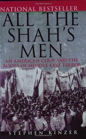 All the Shah's Men: An American Coup and the Roots of Middle East ...