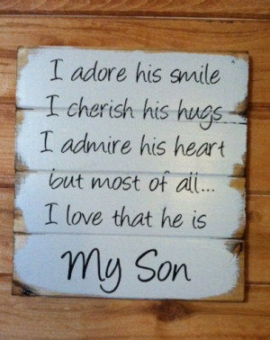 My Son I adore his smile I cherish his hugs I admire his heart but ...