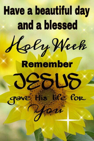 HAVE A BLESSED HOLY WEEK!!!! WE REMEMBER JESUS GAVE HIS LIFE SO WE ...