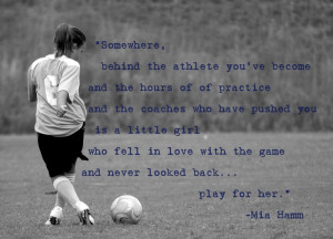 girl stuff, Mia Hamm quote. My girl...seems like yesterday when I took ...