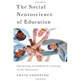 The Social Neuroscience of Education: Optimizing Attachment and ...
